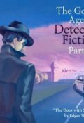 The Golden Age of Detective Fiction. Part 3 (Edgar  Wallace, 2014)
