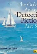 The Golden Age of Detective Fiction. Part 5 (Erskine  Childers, 2014)