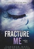 Fracture Me (Мафи Тахира, 2013)