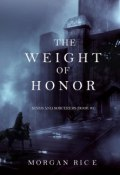 The Weight of Honor (Morgan Rice, Морган Райс, 2015)