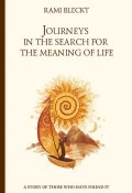 Journeys in the Search for the Meaning of Life. A story of those who have found it (Rami Bleckt, 2015)