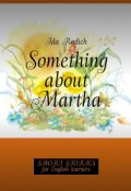 Something about Martha. Short stories for English learners (Ida Rodich)