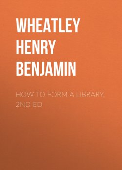 "Книга ""How to Form a Library, 2nd ed"" – Henry Wheatley"
