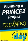 Planning a PRINCE2 Project In A Day For Dummies ()