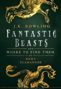 Fantastic Beasts and Where to Find Them (Джоан Кэтлин Роулинг, 2001)