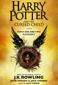 Harry Potter and the Cursed Child – Parts One and Two (Джоан Кэтлин Роулинг, Джек Торн, Джон Тиффани, 2016)