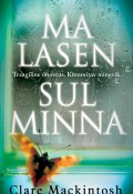 Ma lasen sul minna (Клер Макинтош, Clare  Mackintosh, Clare Mackintosh)