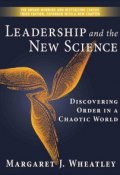 Leadership and the New Science. Discovering Order in a Chaotic World (Margaret J. Wheatley, Margaret Wheatley)