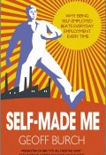 Self Made Me. Why Being Self-Employed beats Everyday Employment ()