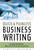 Quick & Painless Business Writing: An Essential Guide to Clear and Powerful Communication (Susan F. Benjamin, Susan Benjamin)