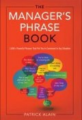 The Manager's Phrase Book: 3000+ Powerful Phrases That Put You In Command In Any Situation (Alain Patrick)