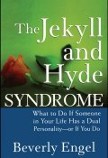 The Jekyll and Hyde Syndrome. What to Do If Someone in Your Life Has a Dual Personality - or If You Do ()