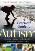 A Practical Guide to Autism. What Every Parent, Family Member, and Teacher Needs to Know ()