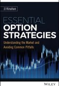 Essential Option Strategies. Understanding the Market and Avoiding Common Pitfalls (A. J. , J. Thornton, и ещё 5 авторов)