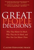 Great People Decisions. Why They Matter So Much, Why They are So Hard, and How You Can Master Them ()