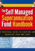 Self Managed Superannuation Fund Handbook. A Practical Guide to Starting and Managing Your Own Fund ()