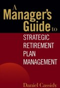 A Managers Guide to Strategic Retirement Plan Management ()