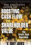 The Executive Guide to Boosting Cash Flow and Shareholder Value. The Profit Pool Approach ()