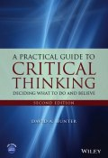 A Practical Guide to Critical Thinking. Deciding What to Do and Believe ()