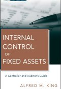 Internal Control of Fixed Assets. A Controller and Auditors Guide ()