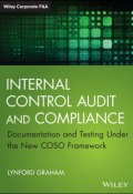 Internal Control Audit and Compliance. Documentation and Testing Under the New COSO Framework ()