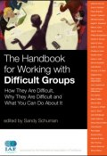 The Handbook for Working with Difficult Groups. How They Are Difficult, Why They Are Difficult and What You Can Do About It ()