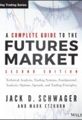 A Complete Guide to the Futures Market. Technical Analysis, Trading Systems, Fundamental Analysis, Options, Spreads, and Trading Principles ()