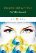 The White Peacock (D. R. H., D. H. Lawrence, 2018)